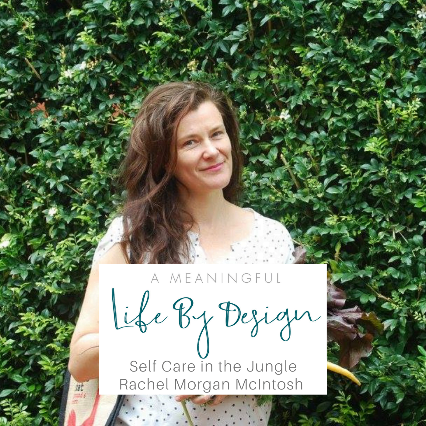 Rachel Mogan McIntosh Image for A Meaningful Life Design Podcast by Kylie Butler Episode 35 Self Care in the Jungle